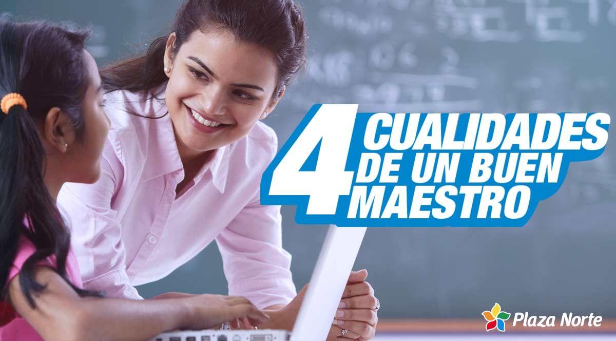 4 cualidades que caracterizan a un buen maestro - Plaza Norte