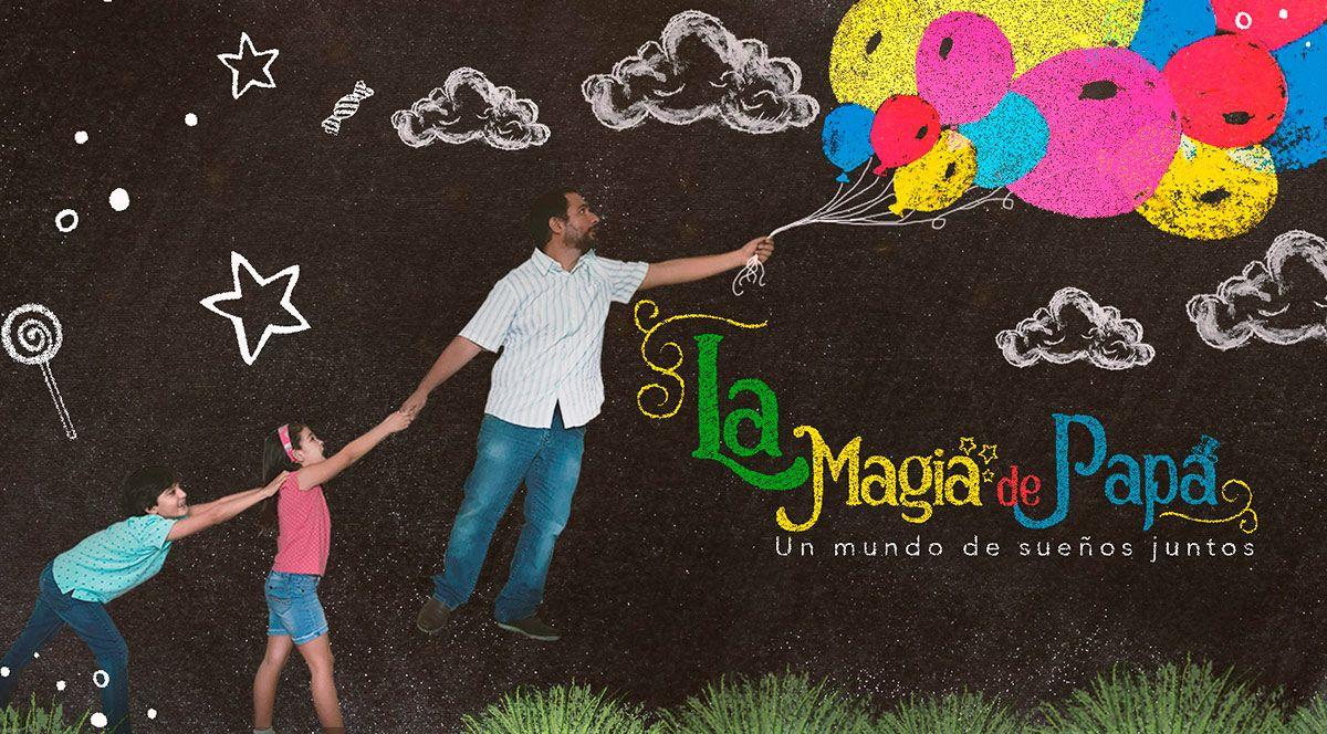 LA MAGIA DE PAPÁ - UN MUNDO DE SUEÑOS JUNTOS - Plaza Norte